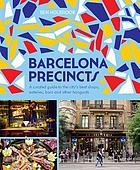 Barcelona precincts : a curated guide to the city's best shops, eateries, bars and other hangouts