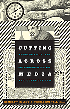 Cutting across media : appropriation art, interventionist collage, and copyright law