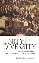 Unity and diversity : the founders of the Free Church of Scotland