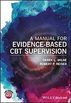 A manual for evidence-based clinical supervision : enhancing supervision in cognitive and behavioral therapies