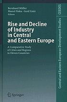 Rise and decline of industry in Central and Eastern Europe : a comparative study of cities and regions in eleven countries ; with 29 tables