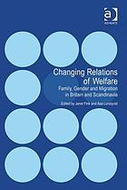 Changing relations of welfare : family, gender and migration in Britain and Scandinavia