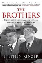 The brothers : John Foster Dulles, Allen Dulles, and their secret world war
