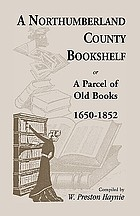 A Northumberland County bookshelf, or, A parcel of old books, 1650-1852