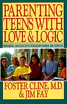 Parenting teens with love & logic : preparing adolescents for responsible adulthood