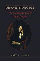 Disraeli's disciple : the scandalous life of George Smythe