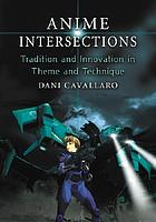 Anime intersections : tradition and innovation in theme and technique