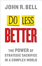 Do less better : the power of strategic sacrifice in a complex world