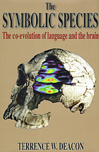 The Symbolic species : the coevolution of language and the brain