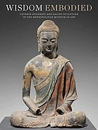 Wisdom embodied : Chinese Buddhist and Daoist sculpture in the Metropolitan Museum of Art