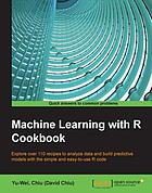 Machine learning with R cookbook : explore over 110 recipes to analyze data and build predictive models with the simple and easy-to-use R code
