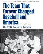 The team that forever changed baseball and America : the 1947 Brooklyn Dodgers