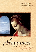 Happiness : classic and contemporary readings in philosophy