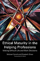 Ethical maturity in the helping professions : making difficult life and work decisions