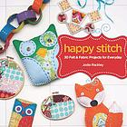 Happy stitch : 30 hand-sewn projects for everyday