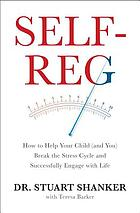 Self-reg : how to help your child (and you) break the stress cycle and successfully engage with life