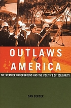 Outlaws of America : the Weather Underground and the politics of solidarity