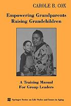 Empowering grandparents raising grandchildren : a training manual for group leaders