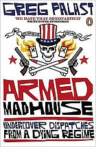 Armed madhouse : undercover dispatches from a dying regime