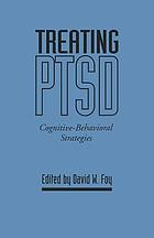 Treating PTSD : cognitive-behavioral strategies