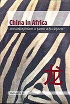 China in Africa : mercantilist predator, or partner in development?