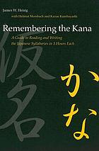 Remembering the kana : a guide to reading and writing the Japanese syllabaries in 3 hours each ; part one hiragana, part two katakana