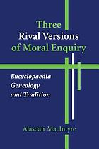 Three rival versions of moral enquiry : encyclopaedia, genealogy, and tradition ; being Gifford Lectures delivered in the University of Edinburgh in 1988