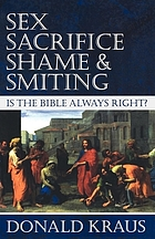 Sex, sacrifice, shame, & smiting : is the Bible always right?