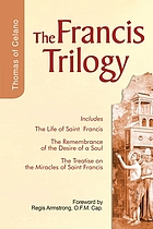 The Francis trilogy of Thomas of Celano : the life of Saint Frances, the remembrance of the desire of a soul, the treatise on the miracles of Saint Francis