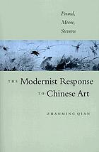 The modernist response to Chinese art : Pound, Moore, Stevens