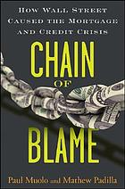 Chain of blame : how Wall Street caused the mortgage and credit crisis