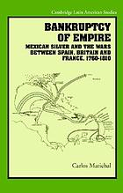 Bankruptcy of empire : Mexican silver and the wars between Spain, Britain, and France, 1760-1810