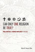 Can only one religion be true? : Paul Knitter and Harold Netland in dialogue