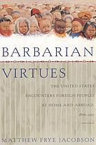 Barbarian virtues : the United States encounters foreign peoples at home and abroad, 1876-1917