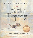 The tale of Despereaux : [being the story of a mouse, a princess, some soup, and a spool of thread]
