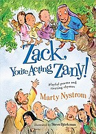 Zack, you're acting zany! : playful poems and riveting rhymes