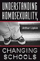 Understanding homosexuality, changing schools : a text for teachers, counselors, and administrators