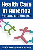 Health care in America : separate and unequal