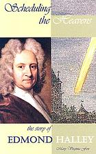 Scheduling the heavens : the story of Edmond Halley