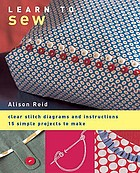 Learn to sew : clear stitch diagrams and instructions : 15 simple projects to make
