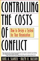 Controlling the costs of conflict : how to design a system for your organization