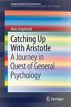Catching up with Aristotle : a journey in quest of general psychology