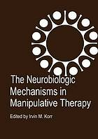 The neurobiologic mechanisms in manipulative therapy : [proceedings of a workshop held at the Kellogg Center for Continuing Education, Michigan State University, East Lansing, Michigan, October 23-26, 1977