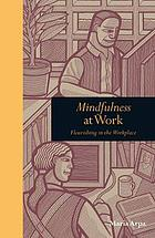 Mindfulness at work : flourishing in the workplace