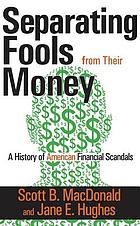 Separating fools from their money : a history of American financial scandals