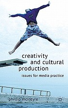 Creativity and Cultural Production : Issues for Media Practice.