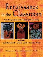 Renaissance in the classroom : arts integration and meaningful learning