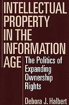 Intellectual property in the information age : the politics of expanding ownership rights
