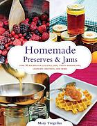 Homemade preserves and jams : over 90 recipes for luscious jams, tangy marmalades, crunchy chutneys, and more