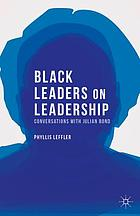 Black leaders on leadership : conversations with Julian Bond